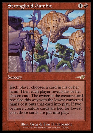 Stronghold Gambit (2, 1R) 0/0\nSorcery\nEach player chooses a card in his or her hand. Then each player reveals his or her chosen card. The owner of each creature card revealed this way with the lowest converted mana cost puts it onto the battlefield.\nNemesis: Rare\n\n