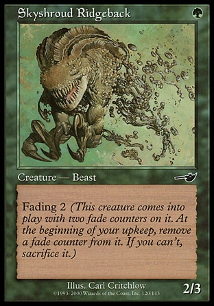 Skyshroud Ridgeback (1, G) 2/3\nCreature  — Beast\nFading 2 (This creature enters the battlefield with two fade counters on it. At the beginning of your upkeep, remove a fade counter from it. If you can't, sacrifice it.)\nNemesis: Common\n\n