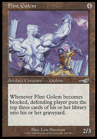 Flint Golem (4, 4) 2/3\nArtifact Creature  — Golem\nWhenever Flint Golem becomes blocked, defending player puts the top three cards of his or her library into his or her graveyard.\nNemesis: Uncommon\n\n