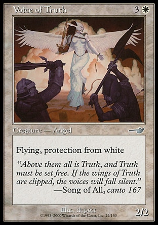 Voice of Truth (4, 3W) 2/2\nCreature  — Angel\nFlying, protection from white\nNemesis: Uncommon\n\n