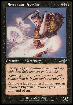 Phyrexian Prowler (4, 3B) 3/3\nCreature  — Zombie Mercenary\nFading 3 (This creature enters the battlefield with three fade counters on it. At the beginning of your upkeep, remove a fade counter from it. If you can't, sacrifice it.)<br />\nRemove a fade counter from Phyrexian Prowler: Phyrexian Prowler gets +1/+1 until end of turn.\nNemesis: Uncommon\n\n