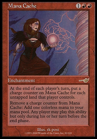 Mana Cache (3, 1RR) 0/0\nEnchantment\nAt the beginning of each player's end step, put a charge counter on Mana Cache for each untapped land that player controls.<br />\nRemove a charge counter from Mana Cache: Add {1} to your mana pool. Any player may activate this ability but only during his or her turn before the end step.\nNemesis: Rare\n\n