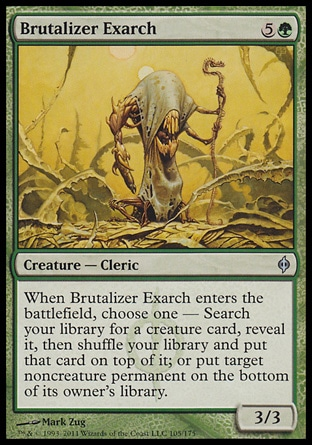 Brutalizer Exarch (6, 5G) 3/3\nCreature  — Cleric\nWhen Brutalizer Exarch enters the battlefield, choose one — Search your library for a creature card, reveal it, then shuffle your library and put that card on top of it; or put target noncreature permanent on the bottom of its owner's library.\nNew Phyrexia: Uncommon\n\n