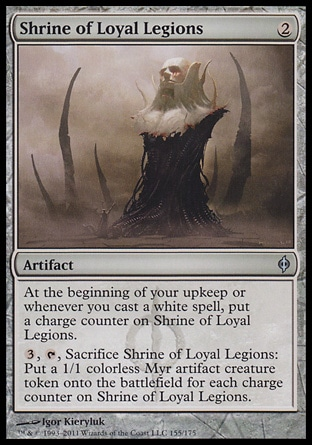 Shrine of Loyal Legions (2, 2) 0/0\nArtifact\nAt the beginning of your upkeep or whenever you cast a white spell, put a charge counter on Shrine of Loyal Legions.<br />\n{3}, {T}, Sacrifice Shrine of Loyal Legions: Put a 1/1 colorless Myr artifact creature token onto the battlefield for each charge counter on Shrine of Loyal Legions.\nNew Phyrexia: Uncommon\n\n