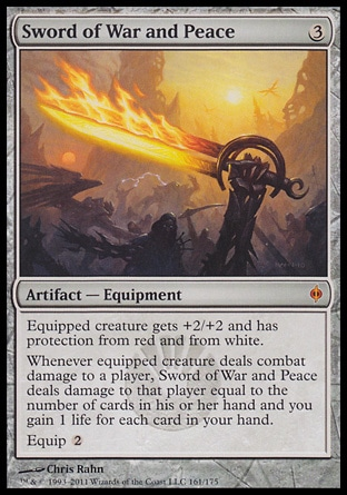 Sword of War and Peace (3, 3) \nArtifact  — Equipment\nEquipped creature gets +2/+2 and has protection from red and from white.<br />\nWhenever equipped creature deals combat damage to a player, Sword of War and Peace deals damage to that player equal to the number of cards in his or her hand and you gain 1 life for each card in your hand.<br />\nEquip {2}\nNew Phyrexia: Mythic Rare\n\n