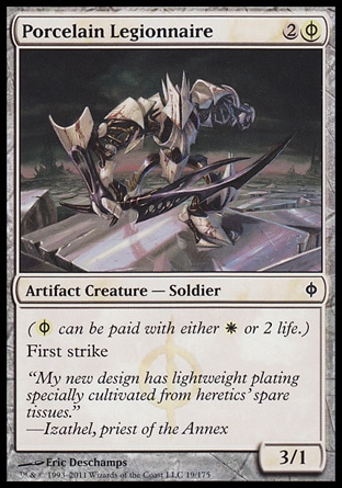 Porcelain Legionnaire (3, 2(W/P)) 3/1\nArtifact Creature  — Soldier\n({(w/p)} can be paid with either {W} or 2 life.)<br />\nFirst strike\nNew Phyrexia: Common\n\n