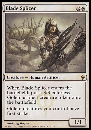 Blade Splicer (3, 2W) 1/1\nCreature  — Human Artificer\nWhen Blade Splicer enters the battlefield, put a 3/3 colorless Golem artifact creature token onto the battlefield.<br />\nGolem creatures you control have first strike.\nNew Phyrexia: Rare\n\n