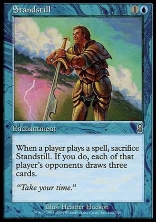 Standstill (2, 1U) 0/0 Enchantment When a player casts a spell, sacrifice Standstill. If you do, each of that player's opponents draws three cards. Odyssey: Uncommon