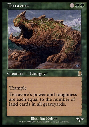 Terravore (3, 1GG) 0/0 Creature  — Lhurgoyf Trample<br /> Terravore's power and toughness are each equal to the number of land cards in all graveyards. Odyssey: Rare