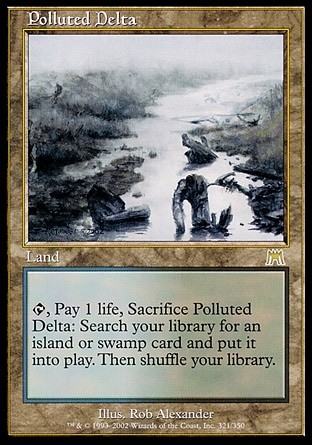 Polluted Delta (0, ) 0/0 Land {T}, Pay 1 life, Sacrifice Polluted Delta: Search your library for an Island or Swamp card and put it onto the battlefield. Then shuffle your library. Onslaught: Rare
