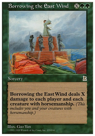 Borrowing the East Wind (3, XGG) 0/0 Sorcery Borrowing the East Wind deals X damage to each creature with horsemanship and each player. Portal Three Kingdoms: Rare