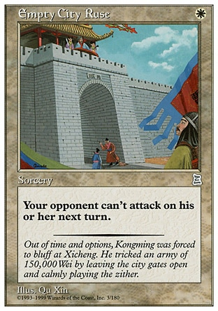 Empty City Ruse (1, W) 0/0 Sorcery Target opponent skips all combat phases of his or her next turn. Portal Three Kingdoms: Uncommon