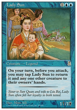 Lady Sun (3, 1UU) 1/1 Legendary Creature  — Human Advisor {T}: Return Lady Sun and another target creature to their owners' hands. Activate this ability only during your turn, before attackers are declared. Portal Three Kingdoms: Rare