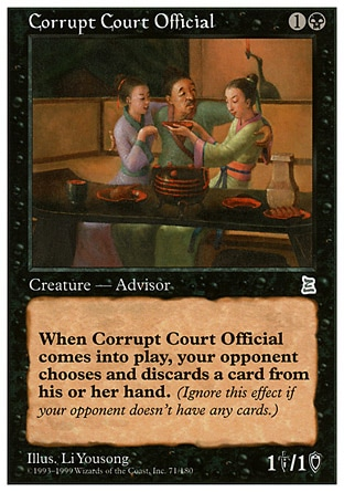 Corrupt Court Official (2, 1B) 1/1 Creature  — Human Advisor When Corrupt Court Official enters the battlefield, target opponent discards a card. Portal Three Kingdoms: Uncommon