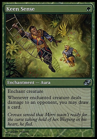 Keen Sense (1, G) 0/0\nEnchantment  — Aura\nEnchant creature<br />\nWhenever enchanted creature deals damage to an opponent, you may draw a card.\nPlanar Chaos: Uncommon\n\n