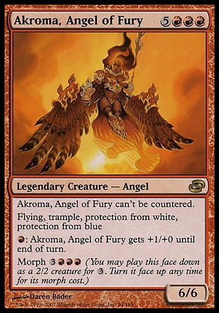 Akroma, Angel of Fury (8, 5RRR) 6/6 Legendary Creature  — Angel Akroma, Angel of Fury can't be countered.<br /> Flying, trample, protection from white and from blue<br /> {R}: Akroma, Angel of Fury gets +1/+0 until end of turn.<br /> Morph {3}{R}{R}{R} (You may cast this face down as a 2/2 creature for {3}. Turn it face up any time for its morph cost.) Planar Chaos: Rare