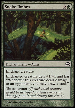 "Snake Umbra (3, 2G) 0/0\nEnchantment  — Aura\nEnchant creature<br />\nEnchanted creature gets +1/+1 and has ""Whenever this creature deals damage to an opponent, you may draw a card.""<br />\nTotem armor (If enchanted creature would be destroyed, instead remove all damage from it and destroy this Aura.)\nPlanechase 2012 Edition: Common, Rise of the Eldrazi: Common\n\n"