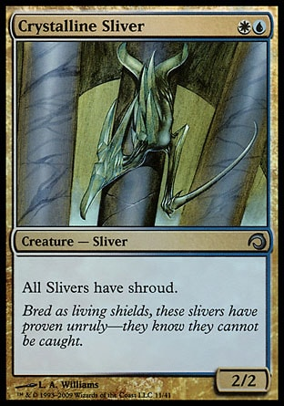 Crystalline Sliver (2, WU) 2/2 Creature  — Sliver All Slivers have shroud. (They can't be the targets of spells or abilities.) Premium Deck Series: Slivers: Uncommon, Stronghold: Uncommon