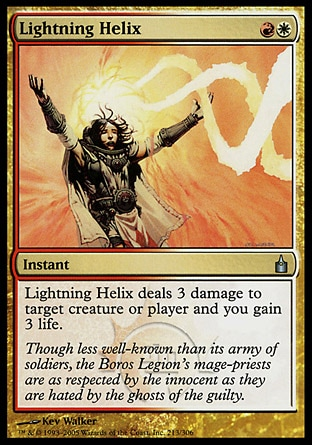 Lightning Helix (2, RW) \nInstant\nLightning Helix deals 3 damage to target creature or player and you gain 3 life.\nDuel Decks: Ajani vs. Nicol Bolas: Uncommon, Planechase: Uncommon, Ravnica: City of Guilds: Uncommon\n\n