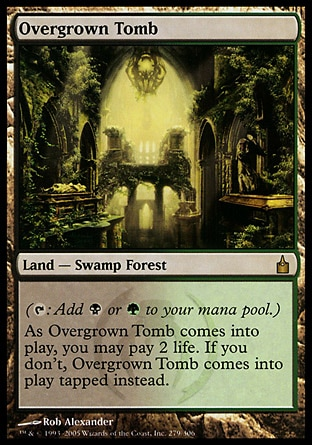 Overgrown Tomb (0, ) 0/0 Land  — Swamp Forest ({T}: Add {B} or {G} to your mana pool.)<br /> As Overgrown Tomb enters the battlefield, you may pay 2 life. If you don't, Overgrown Tomb enters the battlefield tapped. Ravnica: City of Guilds: Rare