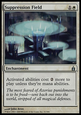 Suppression Field (2, 1W) \nEnchantment\nActivated abilities cost {2} more to activate unless they're mana abilities.\nRavnica: City of Guilds: Uncommon\n\n