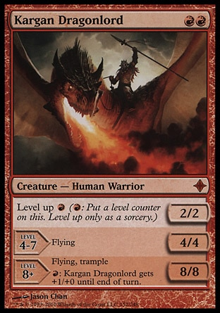 Kargan Dragonlord (2, RR) 2/2\nCreature  — Human Warrior\nLevel up {R} ({R}: Put a level counter on this. Level up only as a sorcery.)<br />\nLEVEL 4-7<br />\n4/4<br />\nFlying<br />\nLEVEL 8+<br />\n8/8<br />\nFlying, trample<br />\n{R}: Kargan Dragonlord gets +1/+0 until end of turn.\nRise of the Eldrazi: Mythic Rare\n\n