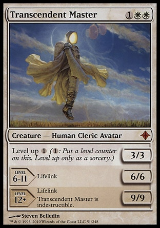Transcendent Master (3, 1WW) 3/3 Creature  — Human Cleric Avatar Level up {1} ({1}: Put a level counter on this. Level up only as a sorcery.)<br /> LEVEL 6-11<br /> 6/6<br /> Lifelink<br /> LEVEL 12+<br /> 9/9<br /> Lifelink<br /> Transcendent Master is indestructible. Rise of the Eldrazi: Mythic Rare