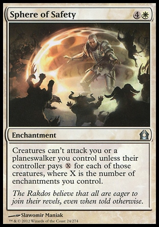 Sphere of Safety (5, 4W) \nEnchantment\nCreatures can't attack you or a planeswalker you control unless their controller pays {X} for each of those creatures, where X is the number of enchantments you control.\nReturn to Ravnica: Uncommon\n\n