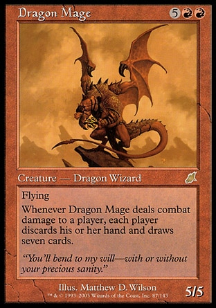 Dragon Mage (7, 5RR) 5/5\nCreature  — Dragon Wizard\nFlying<br />\nWhenever Dragon Mage deals combat damage to a player, each player discards his or her hand and draws seven cards.\nScourge: Rare\n\n