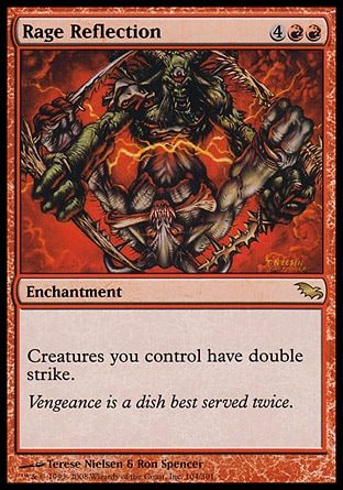 Rage Reflection (6, 4RR) 0/0\nEnchantment\nCreatures you control have double strike.\nShadowmoor: Rare\n\n