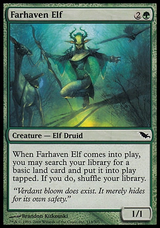 Farhaven Elf (3, 2G) 1/1\nCreature  — Elf Druid\nWhen Farhaven Elf enters the battlefield, you may search your library for a basic land card and put it onto the battlefield tapped. If you do, shuffle your library.\nShadowmoor: Common\n\n