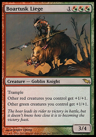 Boartusk Liege (4, 1(R/G)(R/G)(R/G)) 3/4 Creature  — Goblin Knight Trample<br /> Other red creatures you control get +1/+1.<br /> Other green creatures you control get +1/+1. Shadowmoor: Rare