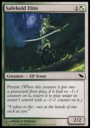 Safehold Elite (2, 1(G/W)) 2/2\nCreature  — Elf Scout\nPersist (When this creature dies, if it had no -1/-1 counters on it, return it to the battlefield under its owner's control with a -1/-1 counter on it.)\nShadowmoor: Common\n\n