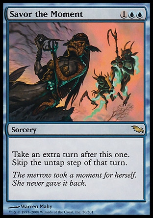 Savor the Moment (3, 1UU) 0/0\nSorcery\nTake an extra turn after this one. Skip the untap step of that turn.\nShadowmoor: Rare\n\n