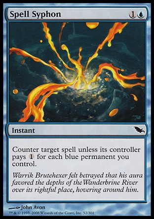 Spell Syphon (2, 1U) 0/0\nInstant\nCounter target spell unless its controller pays {1} for each blue permanent you control.\nShadowmoor: Common\n\n