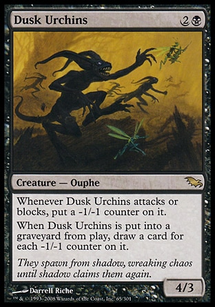 Dusk Urchins (3, 2B) 4/3\nCreature  — Ouphe\nWhenever Dusk Urchins attacks or blocks, put a -1/-1 counter on it.<br />\nWhen Dusk Urchins dies, draw a card for each -1/-1 counter on it.\nShadowmoor: Rare\n\n