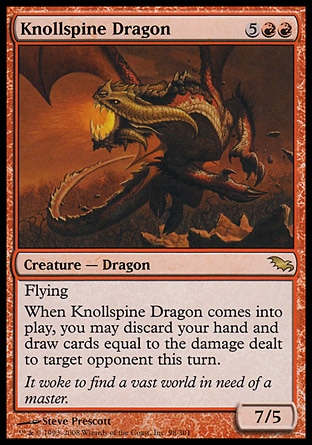 Knollspine Dragon (7, 5RR) 7/5\nCreature  — Dragon\nFlying<br />\nWhen Knollspine Dragon enters the battlefield, you may discard your hand and draw cards equal to the damage dealt to target opponent this turn.\nShadowmoor: Rare\n\n