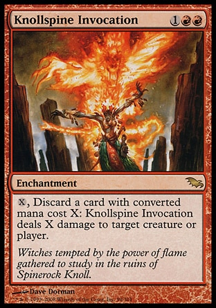 Knollspine Invocation (3, 1RR) 0/0\nEnchantment\n{X}, Discard a card with converted mana cost X: Knollspine Invocation deals X damage to target creature or player.\nShadowmoor: Rare\n\n
