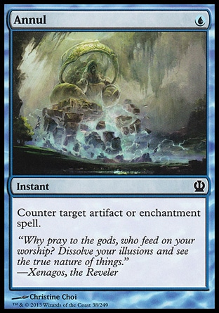 Annul (1, U) \nInstant\nCounter target artifact or enchantment spell.\nTheros: Common, Mirrodin: Common, Urza's Saga: Common\n\n