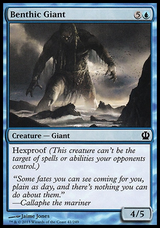 Benthic Giant (6, 5U) 4/5\nCreature  — Giant\nHexproof (This creature can't be the target of spells or abilities your opponents control.)\nTheros: Common\n\n