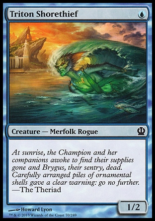 Triton Shorethief (1, U) 1/2\nCreature  — Merfolk Rogue\n\nTheros: Common\n\n