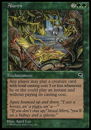 Aluren (4, 2GG) 0/0 Enchantment Any player may play creature cards with converted mana cost 3 or less without paying their mana cost and as though they had flash. Tempest: Rare