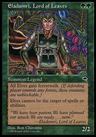 Eladamri, Lord of Leaves (2, GG) 2/2 Legendary Creature  — Elf Warrior Other Elf creatures have forestwalk.<br /> Other Elves have shroud. (They can't be the targets of spells or abilities.) Tempest: Rare