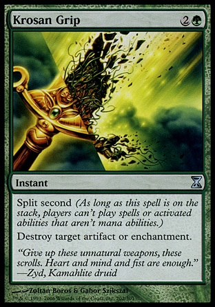 Krosan Grip (3, 2G) 0/0\nInstant\nSplit second (As long as this spell is on the stack, players can't cast spells or activate abilities that aren't mana abilities.)<br />\nDestroy target artifact or enchantment.\nTime Spiral: Uncommon\n\n