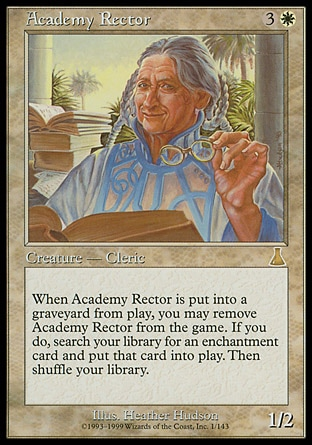 Academy Rector (4, 3W) 1/2\nCreature  — Human Cleric\nWhen Academy Rector dies, you may exile it. If you do, search your library for an enchantment card, put that card onto the battlefield, then shuffle your library.\nUrza's Destiny: Rare\n\n