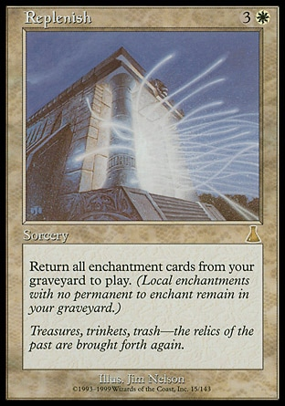 Replenish (4, 3W) 0/0 Sorcery Return all enchantment cards from your graveyard to the battlefield. (Auras with nothing to enchant remain in your graveyard.) Urza's Destiny: Rare
