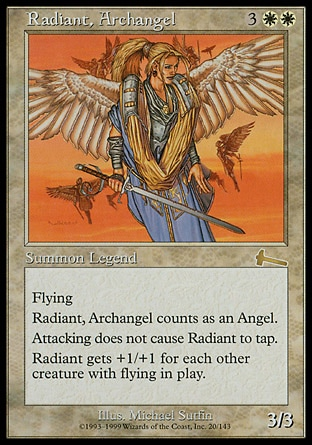Radiant, Archangel (5, 3WW) 3/3 Legendary Creature  — Angel Flying, vigilance<br /> Radiant, Archangel gets +1/+1 for each other creature with flying on the battlefield. Urza's Legacy: Rare