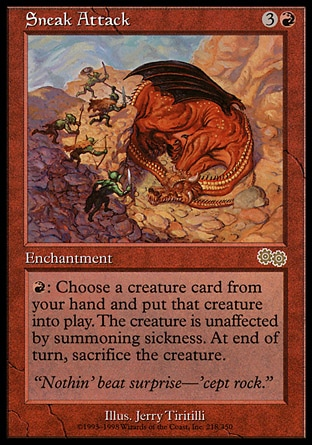 Sneak Attack (4, 3R) 0/0\nEnchantment\n{R}: You may put a creature card from your hand onto the battlefield. That creature gains haste. Sacrifice the creature at the beginning of the next end step.\nUrza's Saga: Rare\n\n