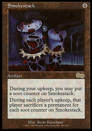 Smokestack (4, 4) 0/0 Artifact At the beginning of your upkeep, you may put a soot counter on Smokestack.<br /> At the beginning of each player's upkeep, that player sacrifices a permanent for each soot counter on Smokestack. Urza's Saga: Rare