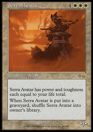 Serra Avatar (7, 4WWW) 0/0 Creature  — Avatar Serra Avatar's power and toughness are each equal to your life total.<br /> When Serra Avatar is put into a graveyard from anywhere, shuffle it into its owner's library. Urza's Saga: Rare